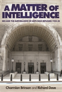 A matter of intelligence: MI5 and the surveillance of anti-Nazi refugees, 1933-50