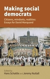 Making social democrats: citizens, mindsets, realities: essays for David Marquand