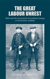 The great labour unrest: rank-and-file movements and political change in the Durham coalfield