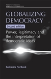 Globalizing democracy: power, legitimacy and the interpretation of democratic ideas