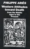 Western attitudes toward death from the Middle Ages to the present by Philippe Ariès