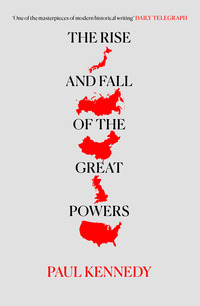 The rise and fall of the great powers economic change and military conflict from 1500-2000 Paul Kennedy