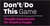 Don't/Do This game: thought experiments for creative people