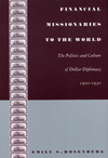 Financial missionaries to the world: the politics and culture of dollar diplomacy, 1900-1930