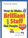 How to make brilliant stuff that people love ...: and make big money out of it