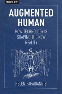 Augmented human: : how technology is shaping the new reality