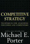 Competitive strategy: techniques for analyzing industries and competitors: with a new introduction
