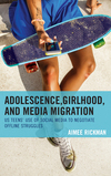 Adolescence, girlhood, and media migration: : US teens' use social media to negotiate offline struggles