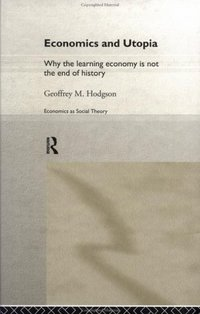 Economics and Utopia why the learning economy is not the end of history