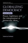 Globalizing democracy power, legitimacy and the interpretation of democratic ideas