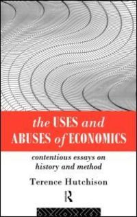 The uses and abuses of economics contentious essays on history and method