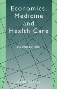 Economics, medicine and health care Gavin Mooney