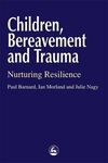 Children, bereavement, and trauma nurturing resilience