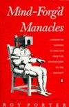 Mind-forg'd manacles: a history of madness in England from the restoration to the regency/ Roy Porter