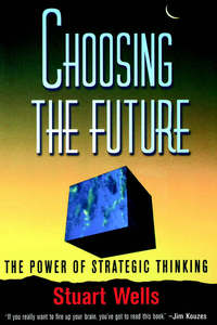 Choosing the future the power of strategic thinking