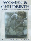 Women & childbirth in the twentieth century a history of the National Birthday Trust Fund 1928-93 A. Susan Williams
