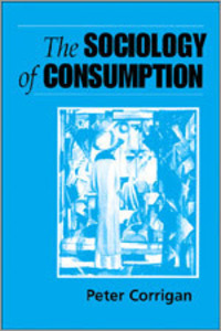 The sociology of consumption: an introduction/ Peter Corrigan