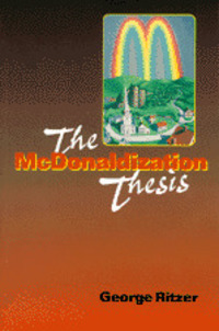 The McDonaldization thesis explorations and extensions