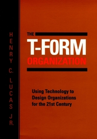 The T-form organization using technology to design organizations for the 21st century