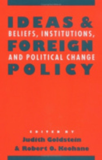 Ideas and foreign policy beliefs, institutions, and political change