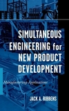 Simultaneous engineering for new product development manufacturing applications
