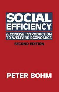 Social efficiency a concise introduction to welfare economics Peter Bohm
