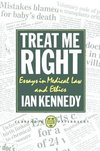 Treat me right essays in medical law and ethics Ian Kennedy