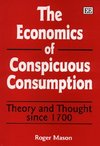 The economics of conspicuous consumption theory and thought since 1700 Roger Mason