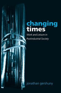 Changing times work and leisure in postindustrial society