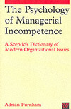 The psychology of managerial incompetence a sceptic's dictionary of modern organizational issues