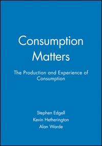 Consumption matters the production and experience of consumption