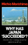 Why has Japan 'succeeded'? Western technology and the Japanese ethos Michio Morishima
