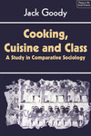 Cooking, cuisine and class a study in comparative sociology [by] Jack Goody