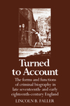 Turned to account the forms and functions of criminal biography in the late seventeenth and early eighteenth-century England Lincoln B. Faller