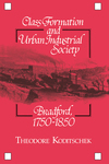 Class formation and urban-industrial society Bradford, 1750-1850 Theodore Koditschek