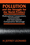 Pollution and the struggle for the world product multinational corporations, environment, and international comparative advantage H. Jeffrey Leonard