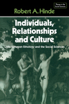 Individuals, relationships & culture links between ethology and the social sciences Robert A. Hinde