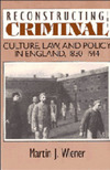 Reconstructing the criminal culture, law, and policy in England, 1830-1914 Martin J. Wiener