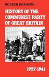 History of the Communist Party of Great Britain, 1927-1941 Noreen Branson