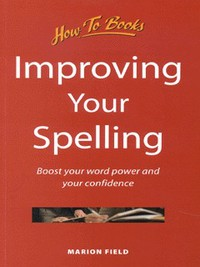 Improve your spelling: Boost your word power and your confidence