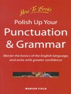 Polish up your punctuation and grammar: Master the basics of the English language, and write with greater confidence