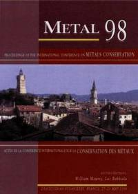 Metal 98 proceedings of the International Conference on Metals Conservation, Draguignan-Figaniáeres, France, 27-29 May 1998 = Proceedings of the International Conference on Metals Conservation