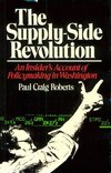 The supply-side revolution an insider's account of policymaking in Washington Paul Craig Roberts
