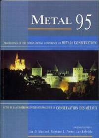 Metal 95 proceedings of the International Conference on Metals Conservation held at Semur en Auxois, France, 25-28 September 1995 = Actes de la Conf'erence Internationale sur la Conservation des M'etaux