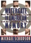 Watergate in American memory how we remember, forget, and reconstruct the past