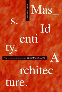 Mass, identity, architecture architecture writings of Jean Baudrillard