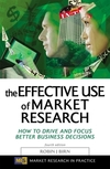 The effective use of market research how to drive and focus better business decisions