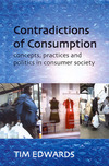 Contradictions of consumption concepts, practices, and politics in consumer society