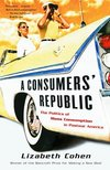 A consumer's republic the politics of mass consumption in postwar America