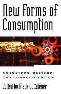 New forms of consumption consumers, culture and commodification
